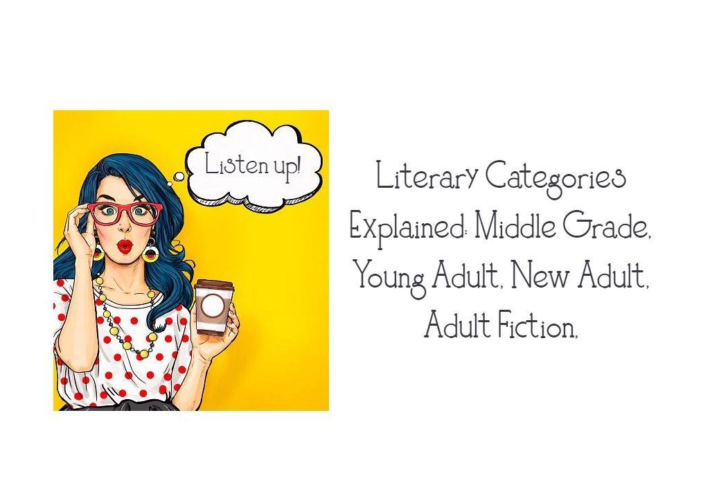 Literary Categories Explained Middle Grade Young Adult New Adult Adult Fiction Erotica